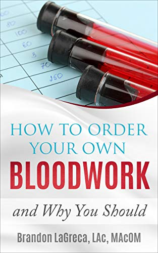 How to Order Your Own Bloodwork and Why You Should by [Brandon LaGreca]