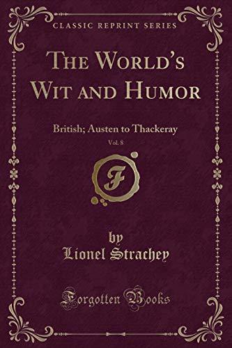 The World's Wit and Humor, Vol. 8: British; Austen to Thackeray (Classic Reprint)