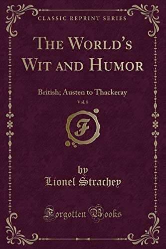The World's Wit and Humor, Vol. 8: British; Austen to Thackeray (Classic Reprint)