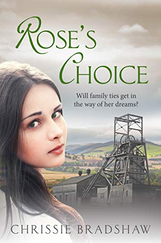 Rose's Choice: A heart-wrenching wartime saga of love, family and secrets (The Colliery Rows Book 1) by [Chrissie Bradshaw]