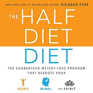 The Half-Diet Diet     The Guaranteed Weight-Loss Program That Reboots Your Body, Mind, and Spirit for a Happier Life              By:                                                                                                                                 Richard Eyre                               Narrated by:                                                                                                                                 C.J. McAllister                      Length: 4 hrs and 40 mins     7 ratings     Overall 3.7