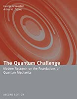 The Quantum Challenge: Modern Research On The Foundations Of Quantum Mechanics (Physics and Astronomy (Hardcover))