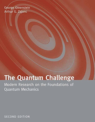 Download The Quantum Challenge: Modern Research On The Foundations Of Quantum Mechanics (Physics and Astronomy (Hardcover)) 076372470X