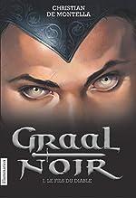 Graal Noir, Tome 1 - Le fils du diable de Christian de Montella