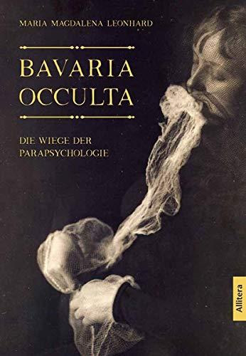 Bavaria occulta: Die Wiege der Parapsychologie