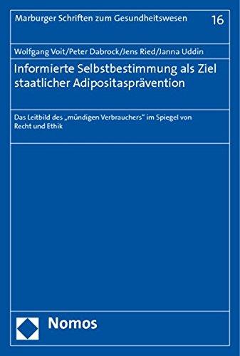 Informierte Selbstbestimmung ALS Ziel Staatlicher Adipositaspravention: 'das Leitbild Des 'mundigen Verbrauchers' Im Spiegel Von Recht Und Ethik'