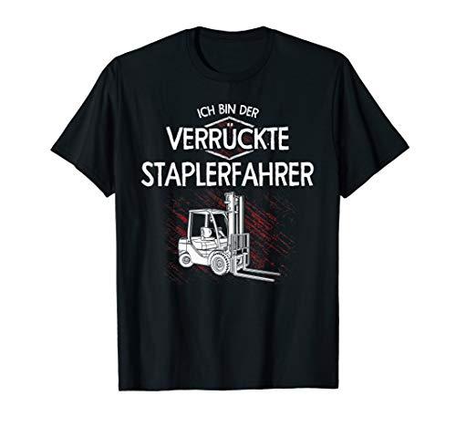 Ich Bin Der Verrückte Staplerfahrer Hubwagen Gabelstapler T-Shirt