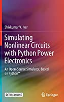 Simulating Nonlinear Circuits with Python Power Electronics: An Open-Source Simulator, Based on Python™