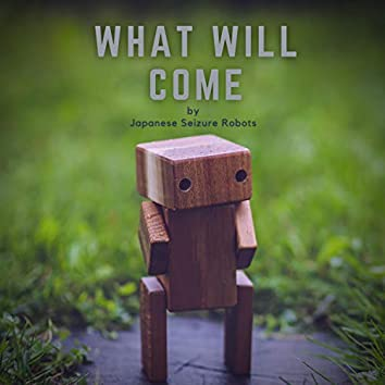 What Will Come