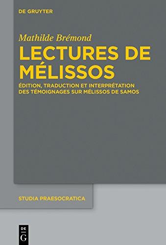Lectures de Mélissos: Édition, traduction et interprétation des témoignages sur Mélissos de Samos (Studia Praesocratica t. 9) (French Edition)