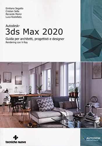 Autodesk 3DS Max 2020. Guida per architetti, progettisti e designer