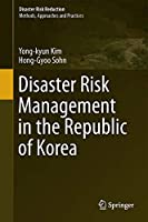 Disaster Risk Management in the Republic of Korea (Disaster Risk Reduction)