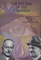 For the Sake of the Children: The Letters Between Otto Frank and Nathan Straus Jr.