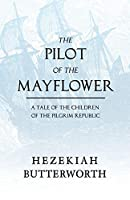 The Pilot of the Mayflower; a Tale of the Children of the Pilgrim Republic