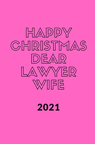 Happy Christmas 2021 to my Dear Lawyer Wife , Funny & best new year Wife Gift & planner front and back design: New year Gift for Lawyer Wife to share ... , 110 pages / 6*9 soft cover Matte Finish .