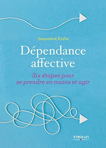 Dépendance affective: Six étapes pour se prendre en...