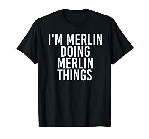 I'M MERLIN DOING MERLIN THINGS Funny Birthday Name Gift Idea T-Shirt