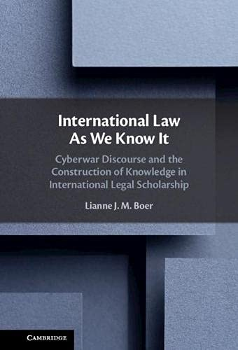 International Law As We Know It: Cyberwar Discourse and the Construction of Knowledge in International Legal Scholarship