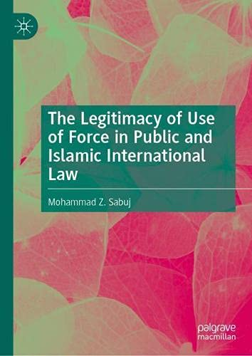 The Legitimacy of Use of Force in Public and Islamic International Law
