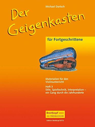 Der Geigenkasten - Materialien für den Violinunterricht Heft 3 - Stile, Spieltechnik, Interpretation - ein Gang durch die Jahrhunderte (EB 8773)