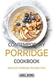 Contemporary Porridge Cookbook: Endless Porridge Possibilities