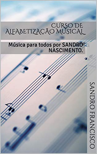 CURSO DE ALFABETIZAÇÃO MUSICAL: Música para todos por SANDRO NASCIMENTO.