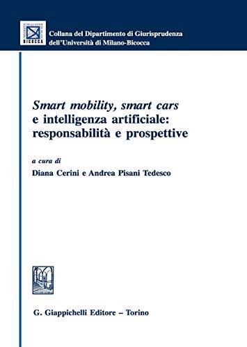 Smart mobility, smart cars e intelligenza artificiale: responsabilità e prospettive (Collana del Dipartimento Giurisprudenza dell'Università di Milano-Bicocca)