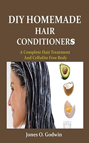DIY HOMEMADE HAIR CONDITIONERS: A Complete Hair Treatment As Well As Cellulite Free Body
