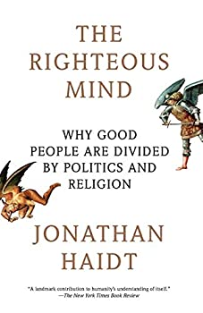 The Righteous Mind  Why Good People Are Divided by Politics and Religion
