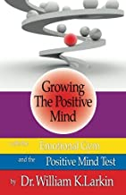 Growing The Positive Mind: With the Emotional Gym & The Positive Mind Test