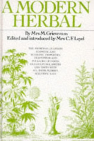 A Modern Herbal : The Medicinal, Culinary, Cosmetic and Economic Properties, Cultivation and Folklore of Herbs, Grasses, Fungi, Shrubs and Trees with ... Scientific Uses by M Grieve (1998) Hardcover