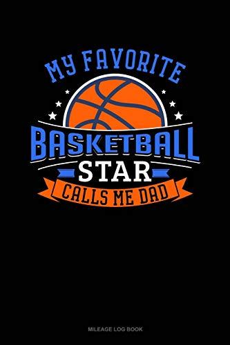 My Favorite Basketball Star Calls Me Dad: Mileage Log Book