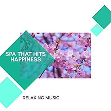 Spa That Hits Happiness - Relaxing Music
