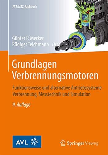 Grundlagen Verbrennungsmotoren: Funktionsweise und alternative Antriebssysteme Verbrennung, Messtechnik und Simulation (ATZ/MTZ-Fachbuch)
