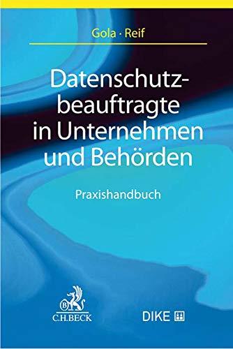 Datenschutzbeauftragte in Unternehmen und Behörden: Praxishandbuch