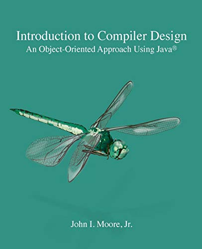 Compare Textbook Prices for Introduction to Compiler Design: An Object-Oriented Approach Using JavaR Annotated Edition ISBN 9781734139105 by Moore, John I
