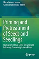 Priming and Pretreatment of Seeds and Seedlings: Implication in Plant Stress Tolerance and Enhancing Productivity in Crop Plants