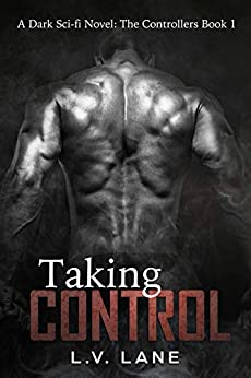 Taking Control (The Controllers Book 1) by [L.V. Lane]