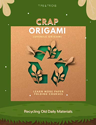 Crap Origami: Learn More Paper Folding Courses Recycling Old Daily Materials (English Edition)
