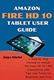 Amazon Fire HD 10 Tablet User Guide : A Step by Step Manual to Master the New HD 10 (11th Generation) with Tips and Tricks for Beginners and Pros. (English Edition)