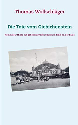 Die Tote vom Giebichenstein: Kommissar Hinze auf geheimnisvollen Spuren in Halle an der Saale