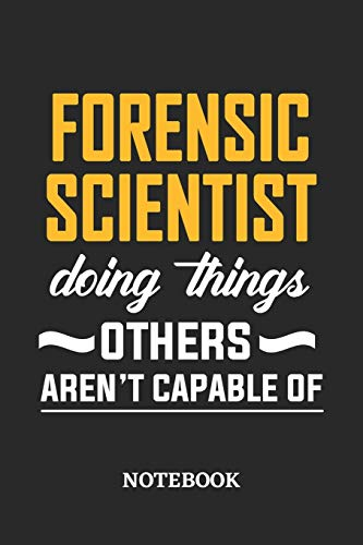 Forensic Scientist Doing Things Others Aren't Capable of Notebook: 6x9 inches - 110 blank numbered pages • Perfect Office Job Utility • Gift, Present Idea