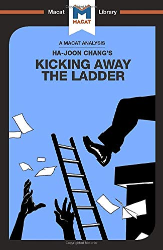 An Analysis of Ha-Joon Chang's Kicking Away the Ladder: Development Strategy in Historical Perspective