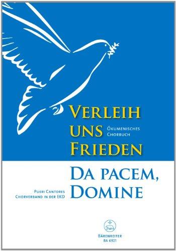 Verleih uns Frieden. Da pacem, domine. Ökumenisches Chorbuch