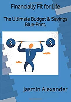 Paperback Financially Fit For Life: The Ultimate Savings & Budgeting Blue-Print. Book