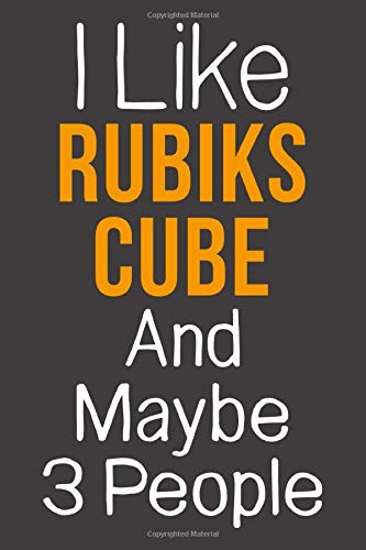 I Like Rubiks Cube And Maybe 3 People: Funny Gift Idea For Hobby Addict   Blank Lined Journal