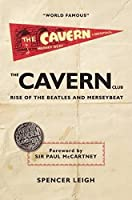 The Cavern Club: Rise of the Beatles and Merseybeat