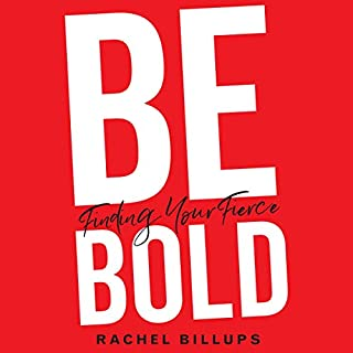 Be Bold     Finding Your Fierce              Written by:                                                                                                                                 Rachel Billups                               Narrated by:                                                                                                                                 Rachel Billups                      Length: 5 hrs and 46 mins     Not rated yet     Overall 0.0