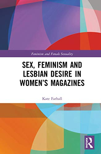 Sex, Feminism and Lesbian Desire in Women's Magazines (Feminism and Female Sexuality)
