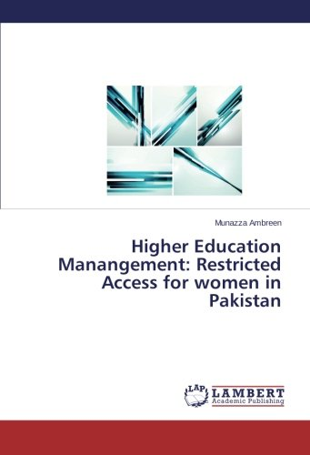 Higher Education Manangement: Restricted Access for women in Pakistan